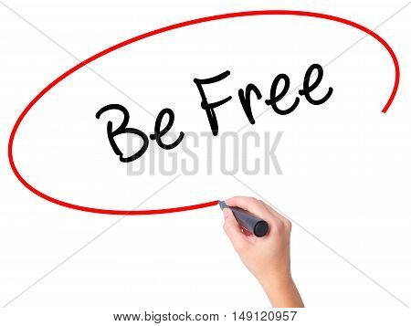 Women Hand Writing Be Free With Black Marker On Visual Screen