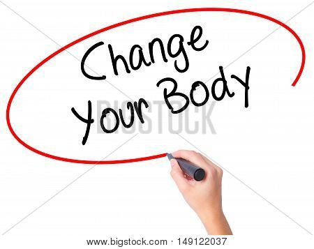 Women Hand Writing Change Your Body With Black Marker On Visual Screen.