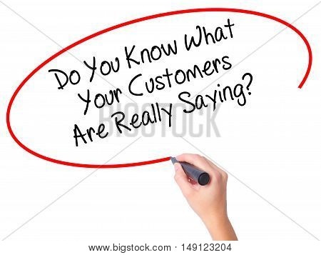 Women Hand Writing Do You Know What Your Customers Are Really Saying? With Black Marker On Visual Sc