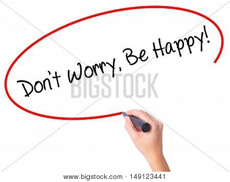 Women Hand Writing Don't Worry, Be Happy! With Black Marker On Visual Screen