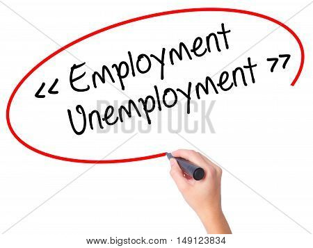 Women Hand Writing Employment - Unemployment With Black Marker On Visual Screen.