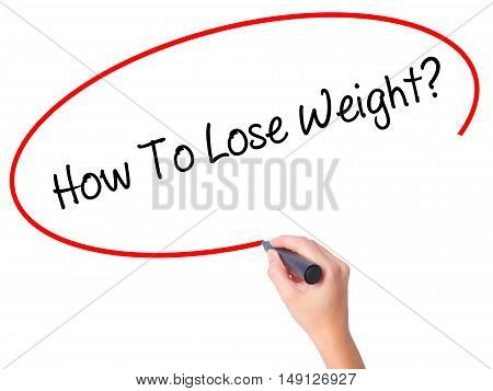 Women Hand Writing How To Lose Weight? With Black Marker On Visual Screen