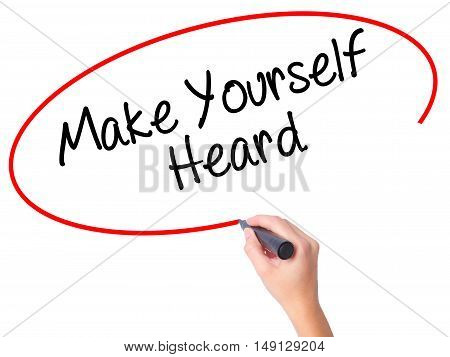 Women Hand Writing Make Yourself Heard With Black Marker On Visual Screen