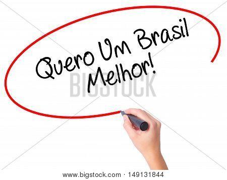 Women Hand Writing Quero Um Brasil Melhor!  ( I Want A Better Brazil In Portuguese)with Black Marker