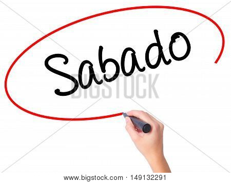 Women Hand Writing Sabado (saturday In Spanish/portuguese) With Black Marker On Visual Screen