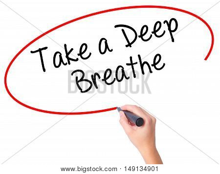 Women Hand Writing Take A Deep Breathe With Black Marker On Visual Screen