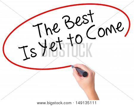 Women Hand Writing The Best Is Yet To Come With Black Marker On Visual Screen