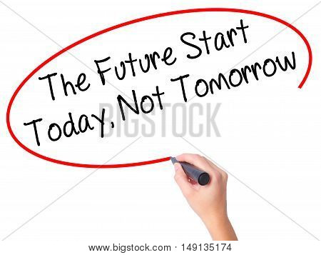 Women Hand Writing The Future Start Today, Not Tomorrow With Black Marker On Visual Screen.