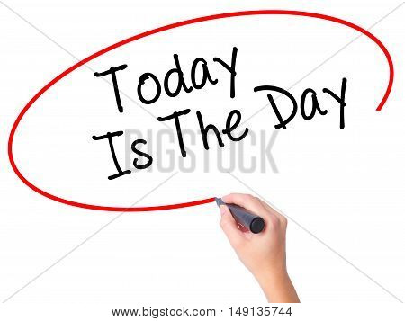 Women Hand Writing Today Is The Day With Black Marker On Visual Screen
