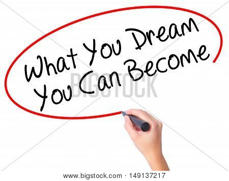 Women Hand Writing What You Dream You Can Become With Black Marker On Visual Screen