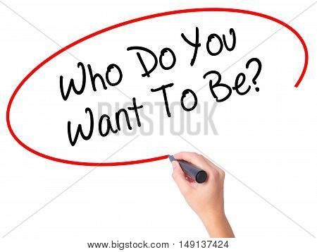 Women Hand Writing Who Do You Want To Be? With Black Marker On Visual Screen