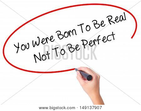 Women Hand Writing You Were Born To Be Real Not To Be Perfect With Black Marker On Visual Screen