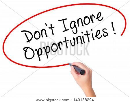 Women Hand Writing Don't Ignore Opportunities Black Marker On Visual Screen