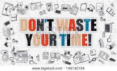 Dont Waste Your Time. Multicolor Inscription on White Brick Wall with Doodle Icons Around. Modern Style Illustration with Doodle Design Icons. Dont Waste Your Time on White Brickwall Background.
