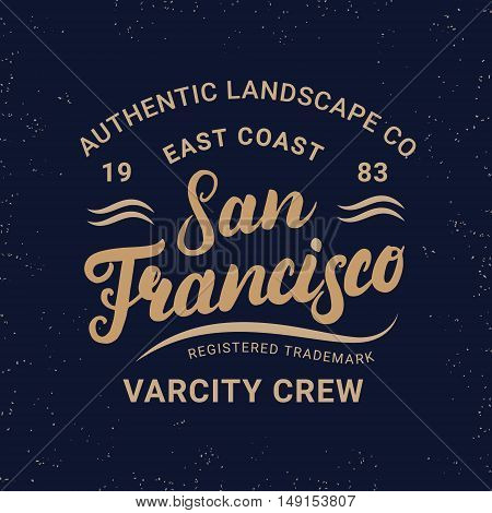San Francisco hand written lettering for label, badge, tee print in vintage retro style. Modern brush calligraphy. Apparel design. Grunge texture. Vector illustration.