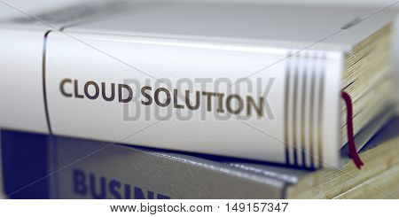 Close-up of a Book with the Title on Spine Cloud Solution. Cloud Solution - Leather-bound Book in the Stack. Closeup. Cloud Solution - Book Title. Toned Image. 3D.
