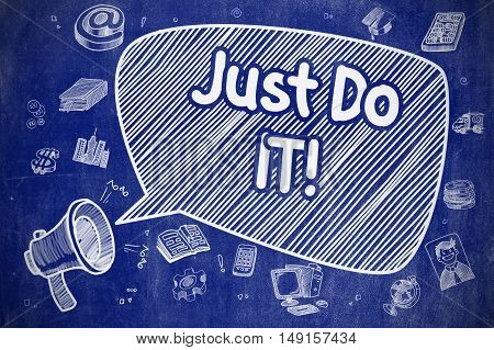 Speech Bubble with Text Just Do IT Doodle. Illustration on Blue Chalkboard. Advertising Concept. Just Do IT on Speech Bubble. Doodle Illustration of Shouting Loudspeaker. Advertising Concept.