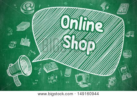 Online Shop on Speech Bubble. Doodle Illustration of Shrieking Megaphone. Advertising Concept. Business Concept. Megaphone with Text Online Shop. Hand Drawn Illustration on Green Chalkboard.
