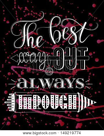 The best way out is always through, vector print or poster design with hand lettering, white on black with ink splashes. Inspirational qoute in hand lettered style, typography design.