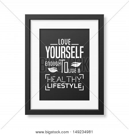 Love yourself enough to live a healthy lifestyle - Typographical Poster in the realistic square black frame isolated on white background. Vector EPS10 illustration.
