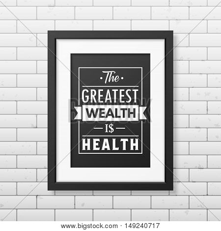 The greatest wealth is health - Typographical Poster in the realistic square black frame isolated on white background. Vector EPS10 illustration.