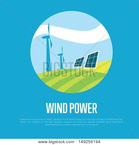 Wind power concept, round vector illustration on blue background. Wind turbines and solar panels in green field under blue sky. Modern alternative energy generation. Eco technologies. Clean resources
