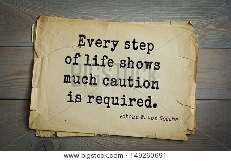 TOP-200. Aphorism by Johann Wolfgang von Goethe - German poet, statesman, philosopher and naturalist.Every step of life shows much caution is required.
