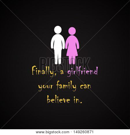 Finally, a girlfriend your family can believe in - funny inscription template