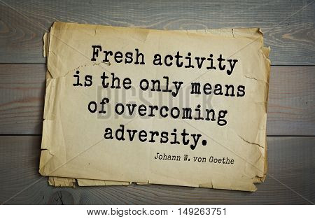 TOP-200. Aphorism by Johann Wolfgang von Goethe - German poet, statesman, philosopher and naturalist.Fresh activity is the only means of overcoming adversity.