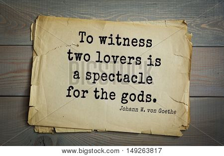 TOP-200. Aphorism by Johann Wolfgang von Goethe - German poet, statesman, philosopher and naturalist. To witness two lovers is a spectacle for the gods.