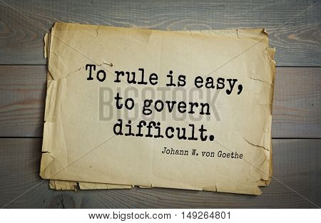 TOP-200. Aphorism by Johann Wolfgang von Goethe - German poet, statesman, philosopher and naturalist.To rule is easy, to govern difficult.