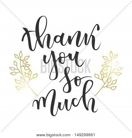 Thank you so much hand lettering greeting with gold floral branches on white background