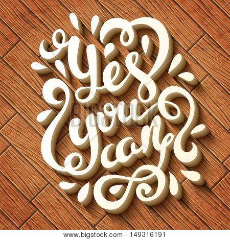 Yes you can poster. Quote Typographical Poster Template, vector illustration. Handmade calligraphy.