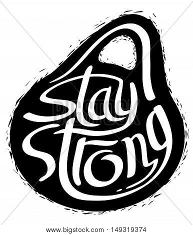 Stay strong hand-drawn lettering composition as silhouette of weight. Black and white isolated vector illustration and design element