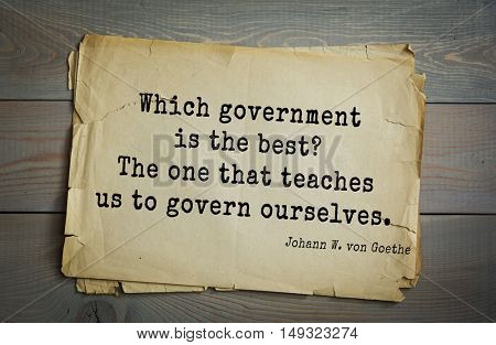 TOP-200. Aphorism by Johann Wolfgang von Goethe - German poet, statesman, philosopher and naturalist.Which government is the best? The one that teaches us to govern ourselves.