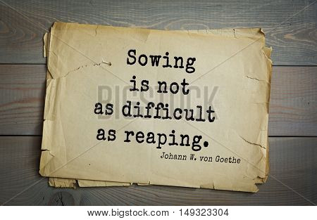 TOP-200. Aphorism by Johann Wolfgang von Goethe - German poet, statesman, philosopher and naturalist.Sowing is not as difficult as reaping.