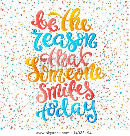 Be the reason that someone smiles today poster with hand-drawn lettering, vector illustration