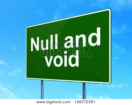 Law concept: Null And Void on green road highway sign, clear blue sky background, 3D rendering