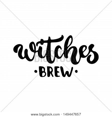Witches brew - Halloween party hand drawn lettering phrase, isolated on the white. Fun brush ink inscription for photo overlays, typography greeting card or t-shirt print, flyer, poster design