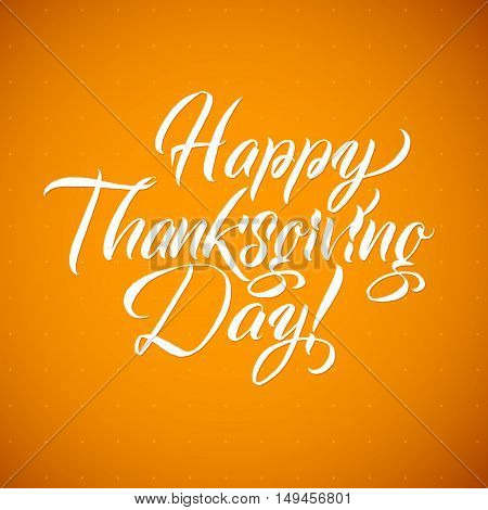 Happy Thanksgiving Day. Calligraphy Greeting Card. Vector happy thanksgiving card