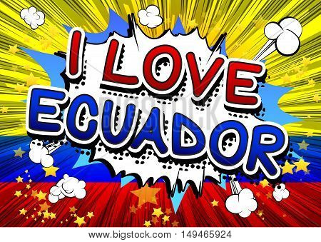 I Love Ecuador - Comic book style text on comic book abstract background.