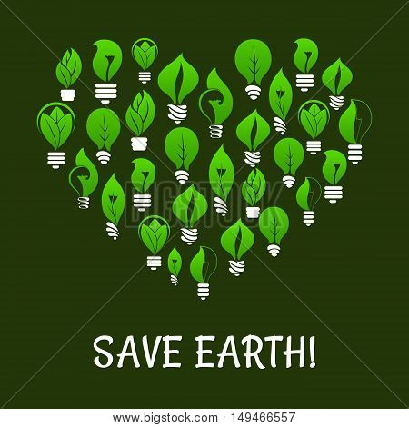 Save Earth. Energy saving placard. Green energy symbol in heart shape with vector elements of green leaf and lamp bulbs. Environmental nature protection and smart electricity concept