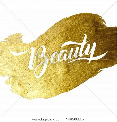 Beauty Gold Foil Lettering Poster. Typographical Vector Background. Handmade calligraphy. Gold watercolor texture paint stain abstract illustration.Shining brush stroke for you amazing design project.