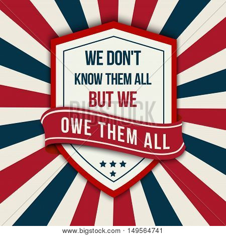 Vector quote - We don t know them all. But we owe them all Veterans day poster.