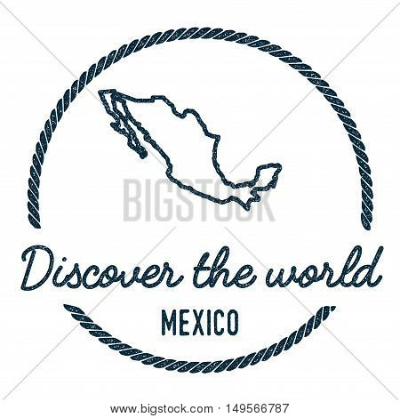 Mexico Map Outline. Vintage Discover The World Rubber Stamp With Mexico Map. Hipster Style Nautical