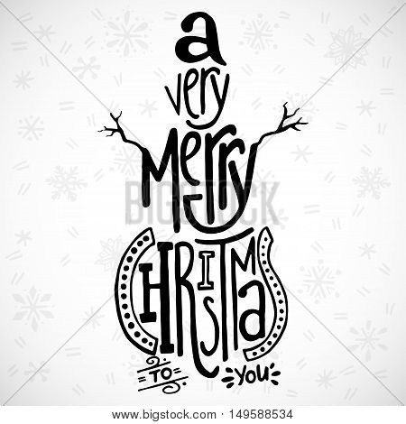 'A very merry Christmas' handwritten quote in a shape of a snowman. Unique hand lettering. Vector art. Great design element for greeting cards banners and holidays flyers.