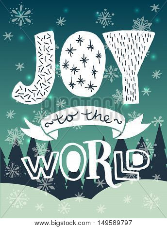 'Joy to the world' unique hand lettering on snowy winter forest background. Vector art. Great design element for greeting cards banners and holidays flyers.