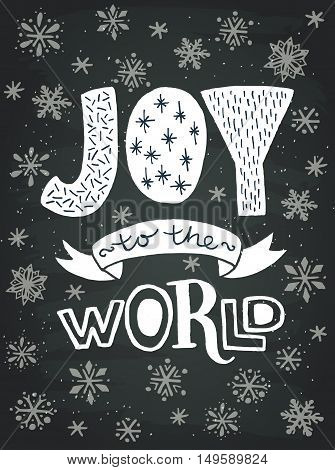 'Joy to the world' unique hand lettering on chalkboard background. Vector art. Great design element for greeting cards banners and holidays flyers.