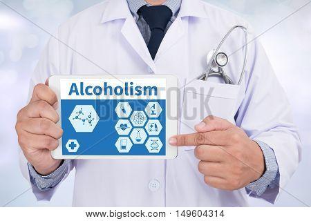 Alcoholism Doctor holding digital tablet Doctor work hard and Doctor medical