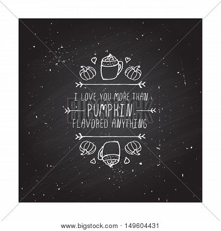 Hand-sketched typographic element with pumpkins, hearts, pumpkin spice latte and text on blackboard background. I love you more than pumpkin flavored anything